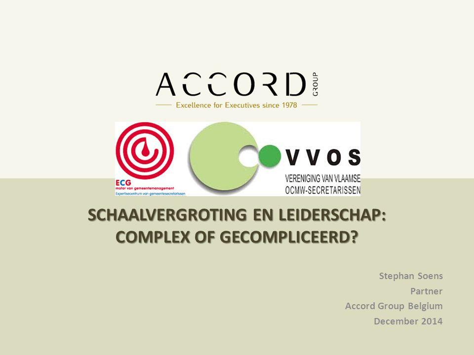 10/01/20151 1 SCHAALVERGROTING EN LEIDERSCHAP: COMPLEX OF GECOMPLICEERD? Stephan Soens Partner Accord Group Belgium December 2014