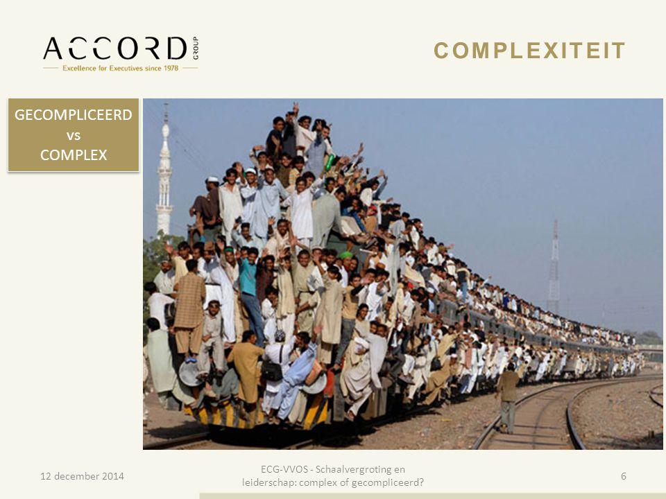 10/01/20156 6 COMPLEXITEIT GECOMPLICEERD vs COMPLEX GECOMPLICEERD vs COMPLEX 12 december 2014 ECG-VVOS - Schaalvergroting en leiderschap: complex of g