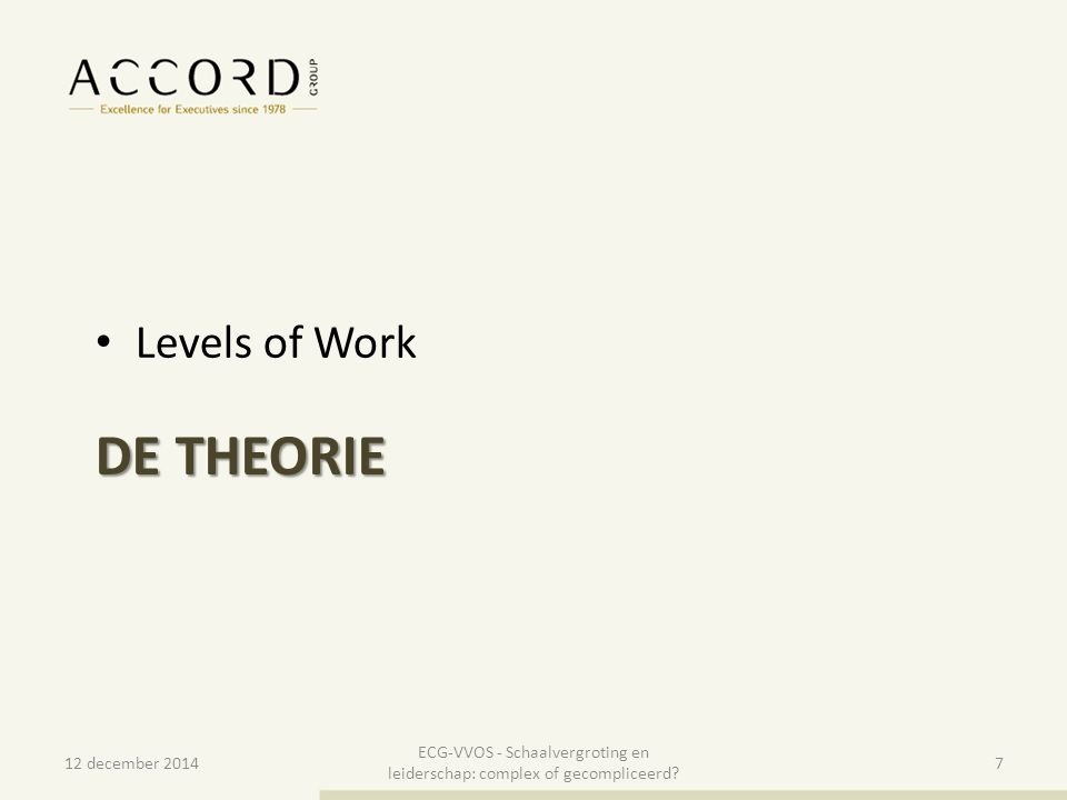 10/01/20157 7 Levels of Work DE THEORIE 12 december 2014 ECG-VVOS - Schaalvergroting en leiderschap: complex of gecompliceerd? 7