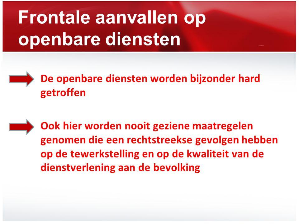 Frontale aanvallen op openbare diensten De openbare diensten worden bijzonder hard getroffen Ook hier worden nooit geziene maatregelen genomen die een