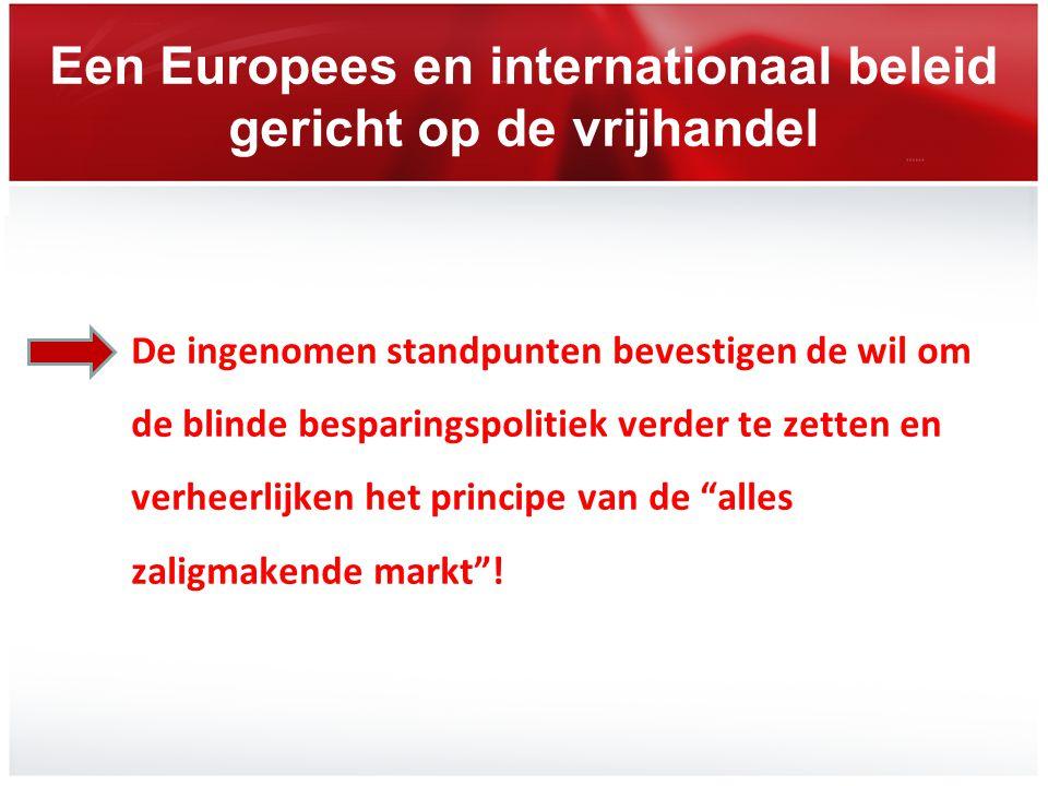 Een Europees en internationaal beleid gericht op de vrijhandel De ingenomen standpunten bevestigen de wil om de blinde besparingspolitiek verder te ze