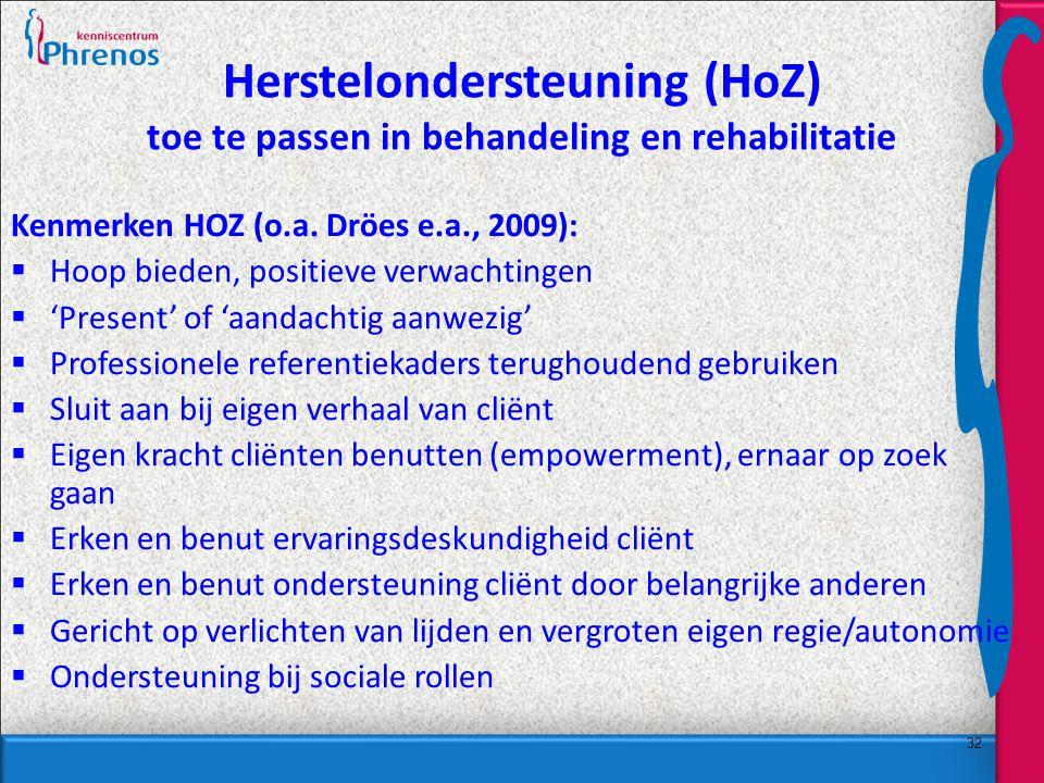 32 Herstelondersteuning (HoZ) toe te passen in behandeling en rehabilitatie Kenmerken HOZ (o.a.