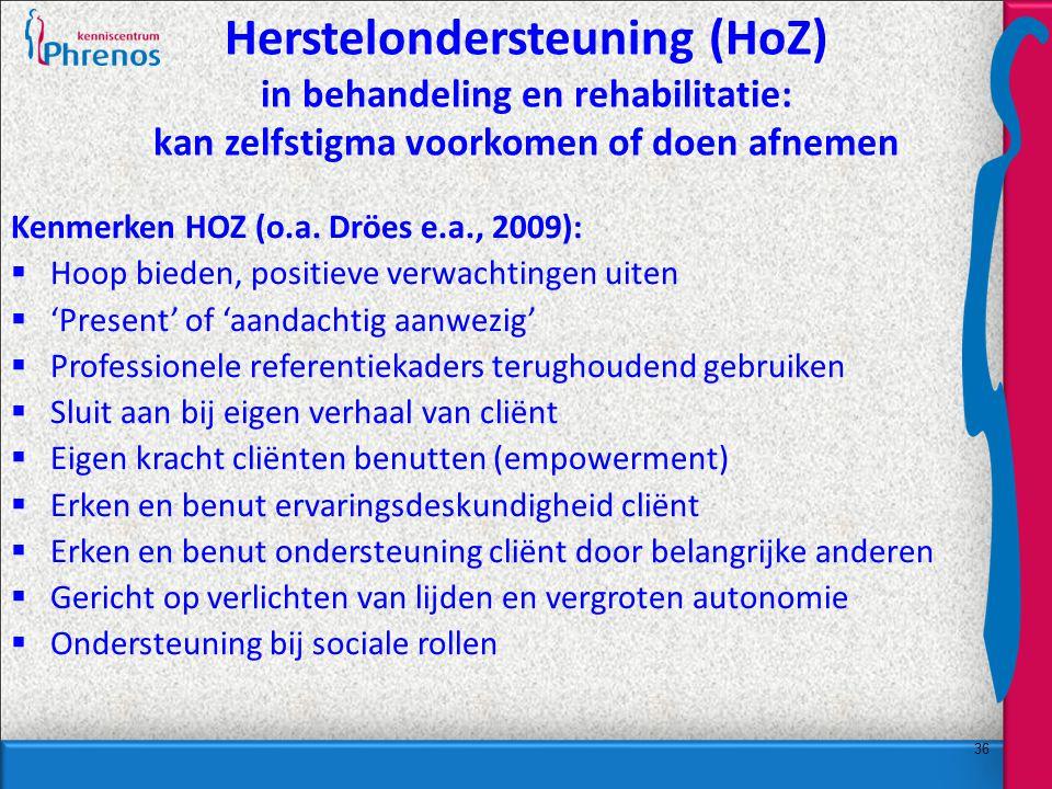 36 Herstelondersteuning (HoZ) in behandeling en rehabilitatie: kan zelfstigma voorkomen of doen afnemen Kenmerken HOZ (o.a.