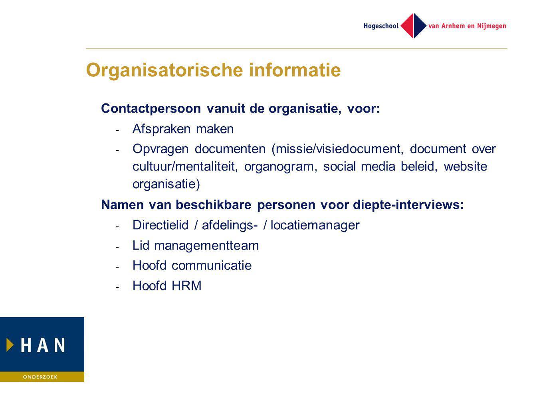 Organisatorische informatie Contactpersoon vanuit de organisatie, voor: - Afspraken maken - Opvragen documenten (missie/visiedocument, document over c