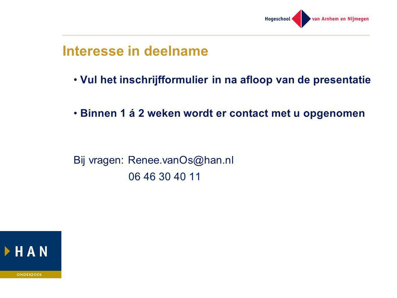 Interesse in deelname Vul het inschrijfformulier in na afloop van de presentatie Binnen 1 á 2 weken wordt er contact met u opgenomen Bij vragen: Renee