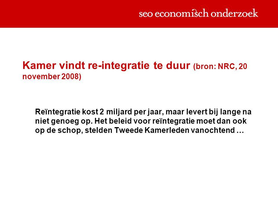 Kamer vindt re-integratie te duur (bron: NRC, 20 november 2008) Reïntegratie kost 2 miljard per jaar, maar levert bij lange na niet genoeg op.