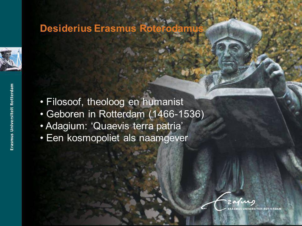 Filosoof, theoloog en humanist Geboren in Rotterdam (1466-1536) Adagium: 'Quaevis terra patria' Een kosmopoliet als naamgever Desiderius Erasmus Roterodamus