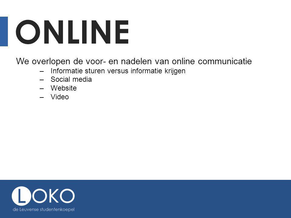 ONLINE We overlopen de voor- en nadelen van online communicatie –Informatie sturen versus informatie krijgen –Social media –Website –Video