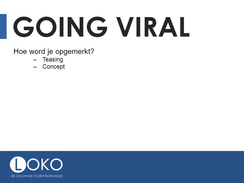 GOING VIRAL Hoe word je opgemerkt? –Teasing –Concept