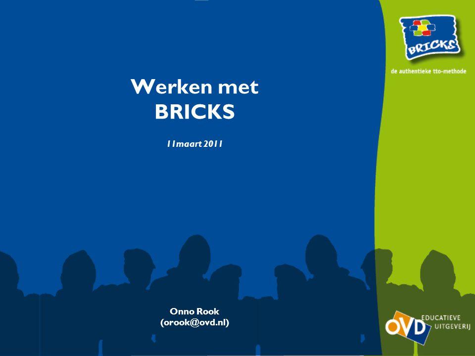 Werken met BRICKS 11maart 2011 Onno Rook (orook@ovd.nl)