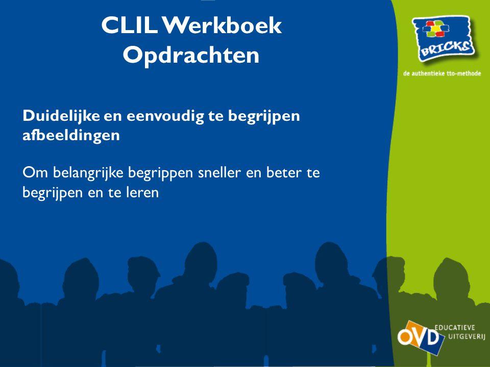 CLIL Werkboek Opdrachten Duidelijke en eenvoudig te begrijpen afbeeldingen Om belangrijke begrippen sneller en beter te begrijpen en te leren
