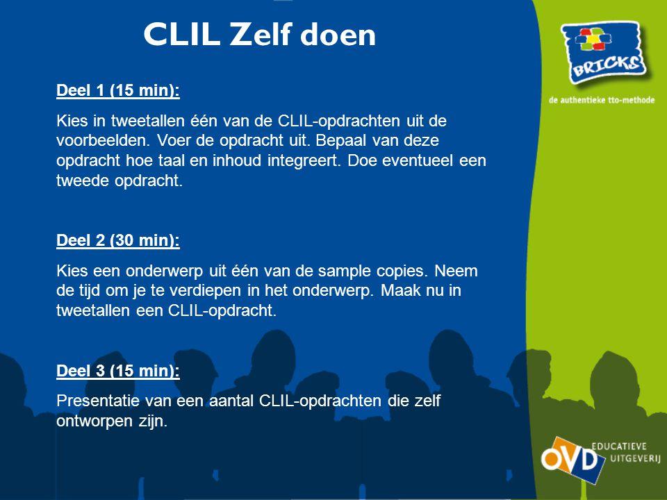 CLIL Zelf doen Deel 1 (15 min): Kies in tweetallen één van de CLIL-opdrachten uit de voorbeelden. Voer de opdracht uit. Bepaal van deze opdracht hoe t
