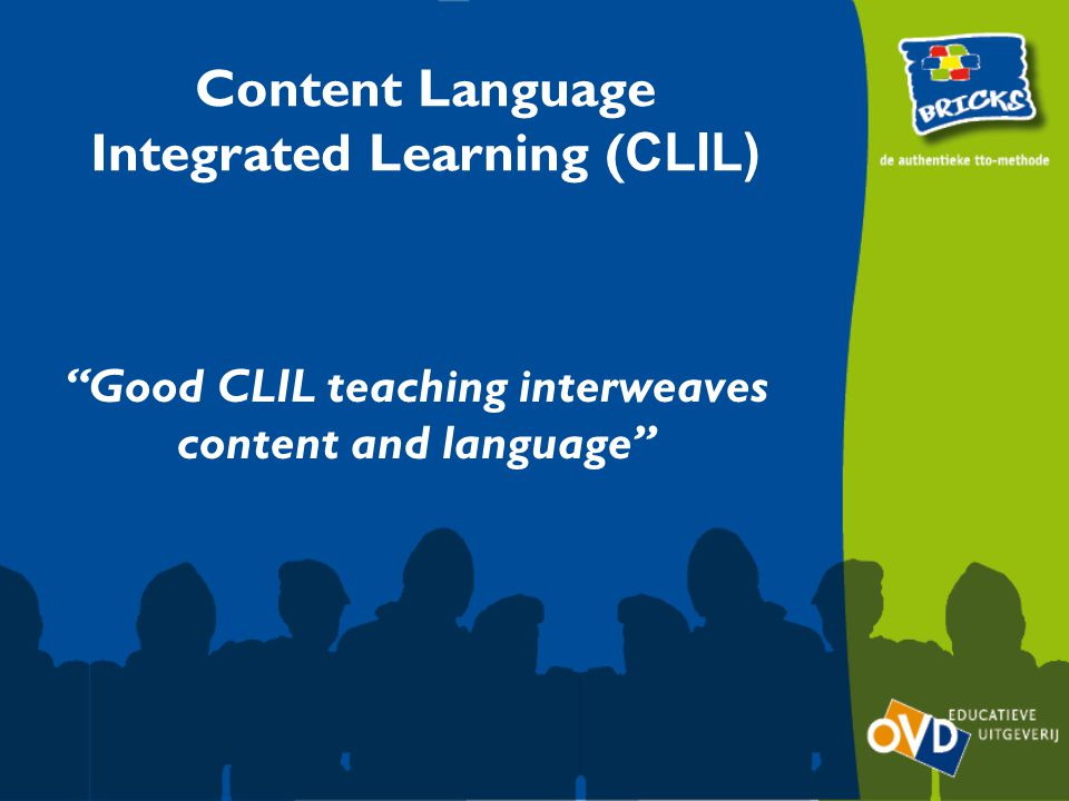 Content Language Integrated Learning ( CLIL) Good CLIL teaching interweaves content and language