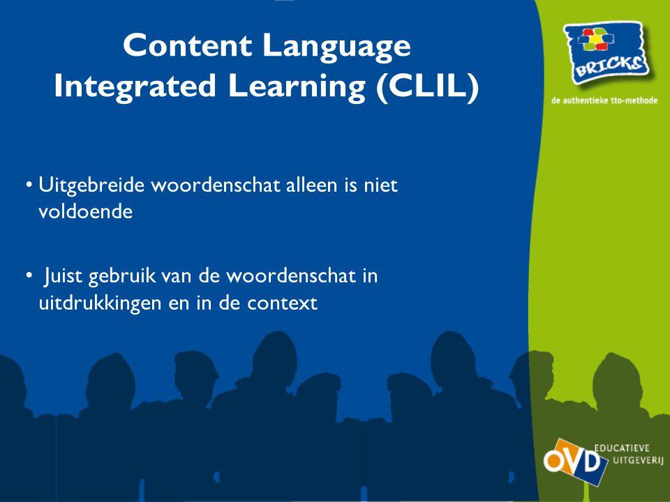 Uitgebreide woordenschat alleen is niet voldoende Juist gebruik van de woordenschat in uitdrukkingen en in de context Content Language Integrated Lear