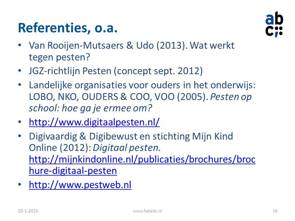 Referenties, o.a. Van Rooijen-Mutsaers & Udo (2013). Wat werkt tegen pesten? JGZ-richtlijn Pesten (concept sept. 2012) Landelijke organisaties voor ou