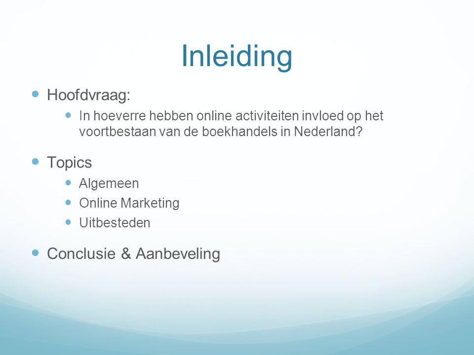 Inleiding Hoofdvraag: In hoeverre hebben online activiteiten invloed op het voortbestaan van de boekhandels in Nederland? Topics Algemeen Online Marke