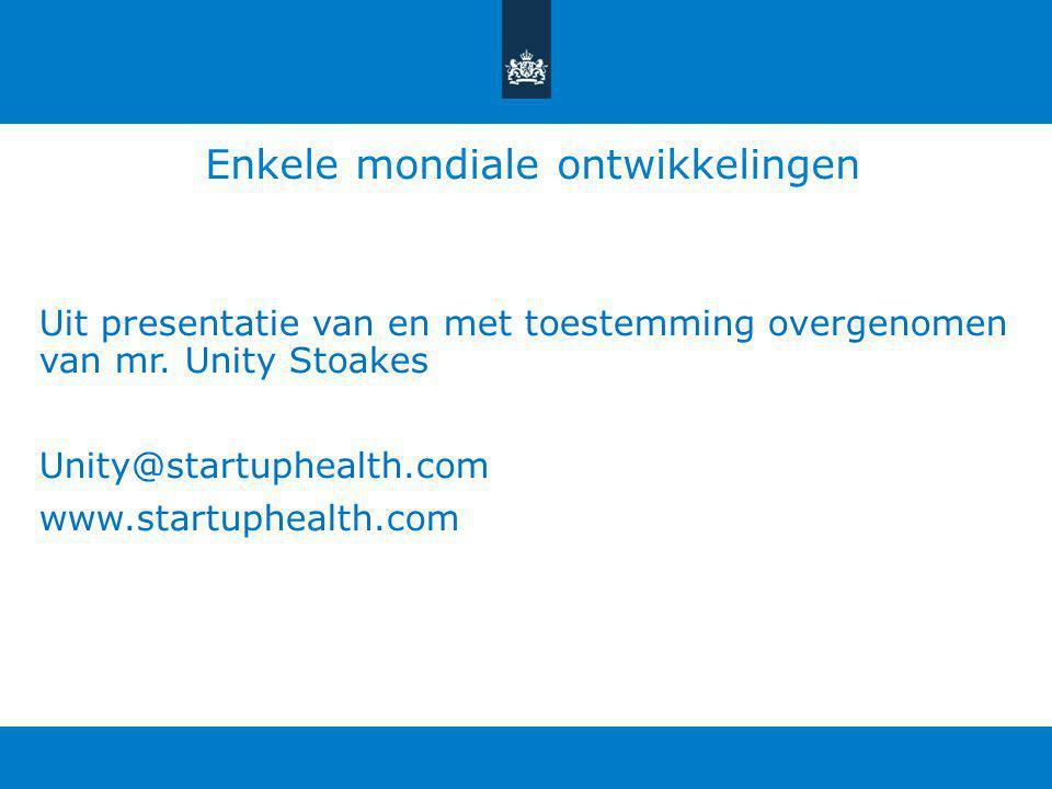 Enkele mondiale ontwikkelingen Uit presentatie van en met toestemming overgenomen van mr. Unity Stoakes Unity@startuphealth.com www.startuphealth.com