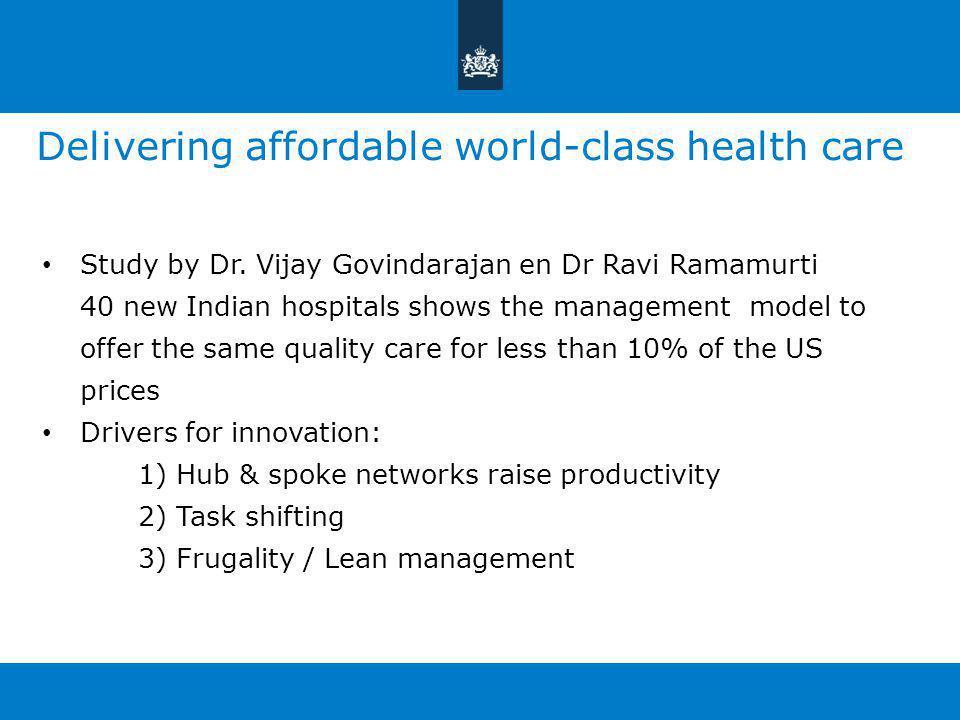 Delivering affordable world-class health care Study by Dr. Vijay Govindarajan en Dr Ravi Ramamurti 40 new Indian hospitals shows the management model
