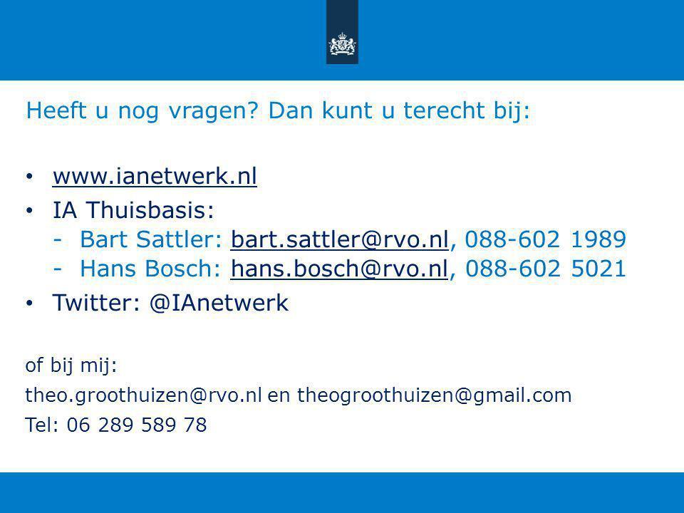 Heeft u nog vragen? Dan kunt u terecht bij: www.ianetwerk.nl IA Thuisbasis: -Bart Sattler: bart.sattler@rvo.nl, 088-602 1989bart.sattler@rvo.nl -Hans