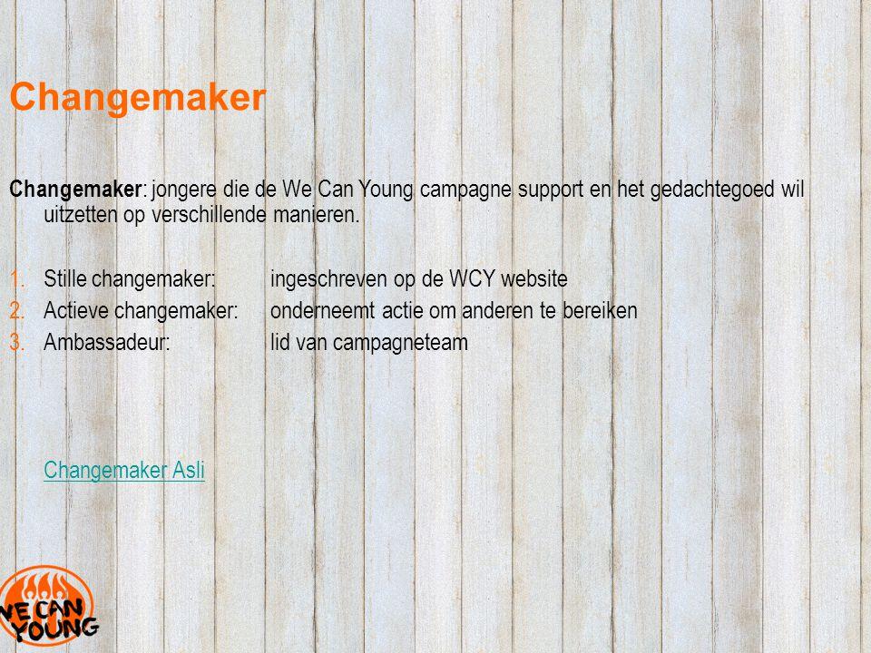 Changemaker Changemaker : jongere die de We Can Young campagne support en het gedachtegoed wil uitzetten op verschillende manieren.