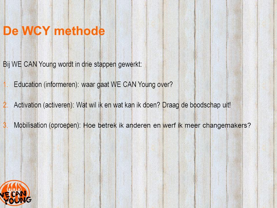 De WCY methode Bij WE CAN Young wordt in drie stappen gewerkt: 1.Education (informeren): waar gaat WE CAN Young over.