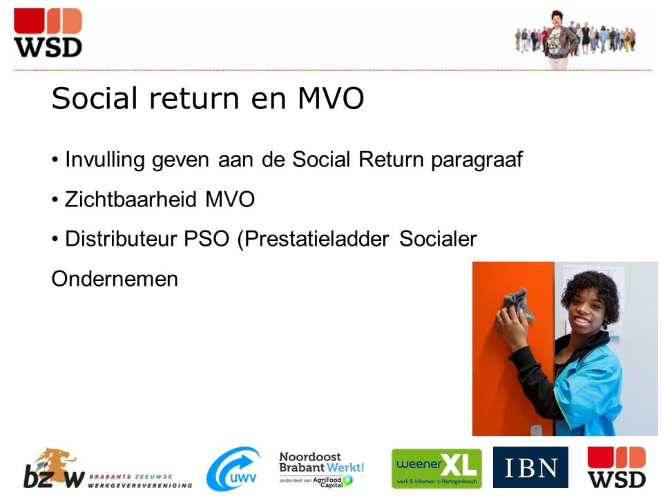 Social return en MVO Invulling geven aan de Social Return paragraaf Zichtbaarheid MVO Distributeur PSO (Prestatieladder Socialer Ondernemen