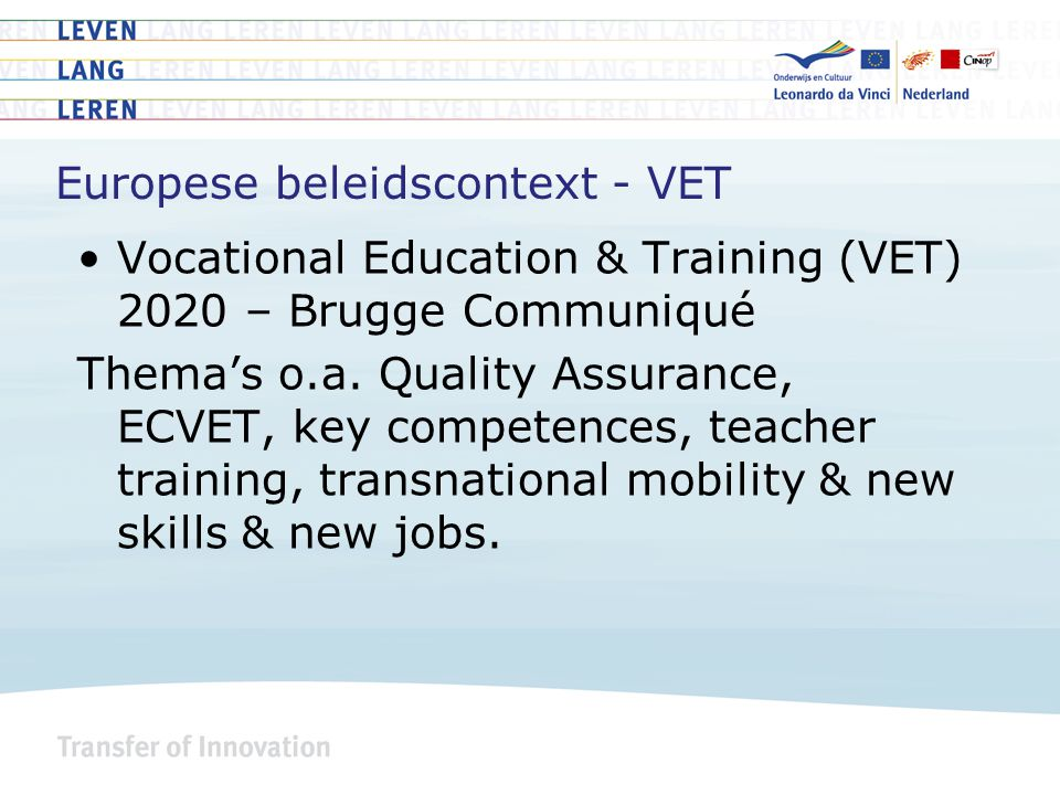 Europese beleidscontext - VET Vocational Education & Training (VET) 2020 – Brugge Communiqué Thema's o.a.