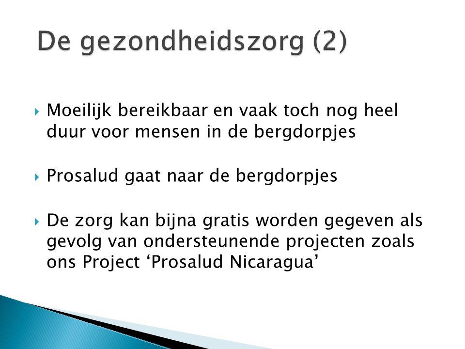  Moeilijk bereikbaar en vaak toch nog heel duur voor mensen in de bergdorpjes  Prosalud gaat naar de bergdorpjes  De zorg kan bijna gratis worden gegeven als gevolg van ondersteunende projecten zoals ons Project 'Prosalud Nicaragua'