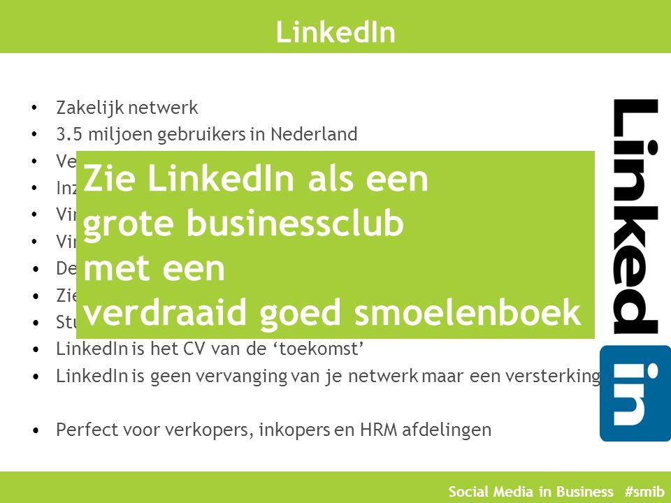 Social Media in Business #smib LinkedIn Zakelijk netwerk 3.5 miljoen gebruikers in Nederland Veelal managers, directieleden en ondernemers Inzicht in elkaars netwerk Vind ingangen bij bedrijven via connecties Vind personeel of check personeel Deel informatie o.a.