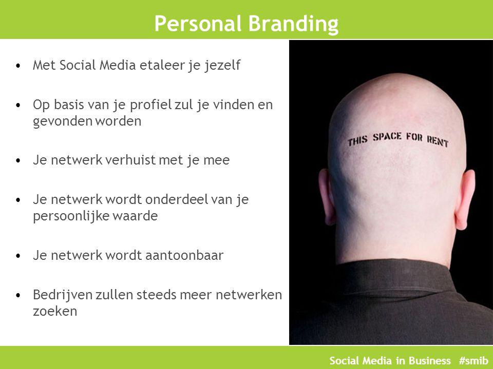 Social Media in Business #smib Personal Branding Met Social Media etaleer je jezelf Op basis van je profiel zul je vinden en gevonden worden Je netwer