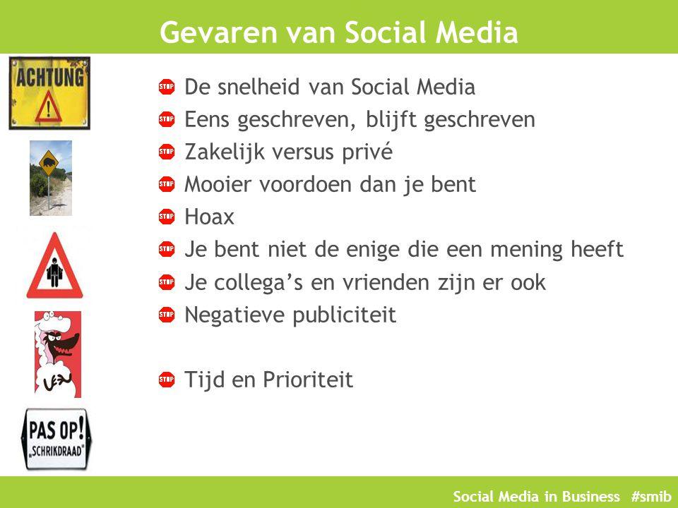 Social Media in Business #smib Gevaren van Social Media De snelheid van Social Media Eens geschreven, blijft geschreven Zakelijk versus privé Mooier voordoen dan je bent Hoax Je bent niet de enige die een mening heeft Je collega's en vrienden zijn er ook Negatieve publiciteit Tijd en Prioriteit