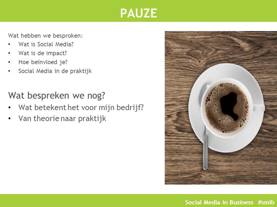 Social Media in Business #smib PAUZE Wat hebben we besproken: Wat is Social Media? Wat is de impact? Hoe beïnvloed je? Social Media in de praktijk Wat
