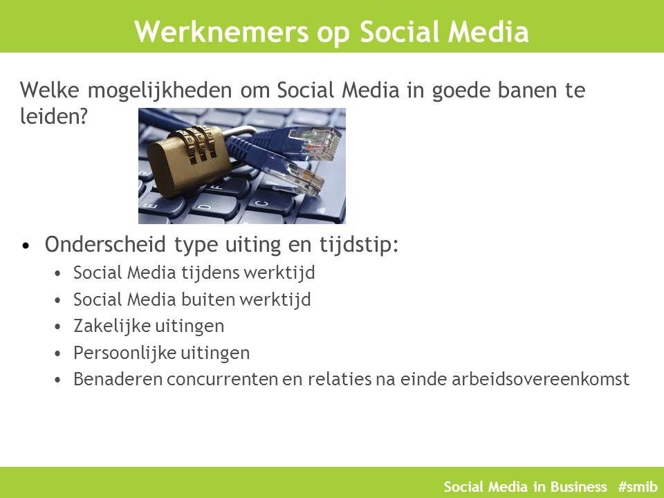 Social Media in Business #smib Werknemers op Social Media Welke mogelijkheden om Social Media in goede banen te leiden? Onderscheid type uiting en tij