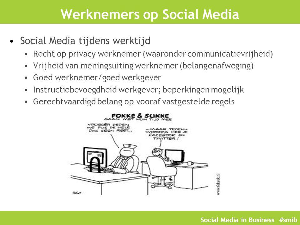 Social Media in Business #smib Werknemers op Social Media Social Media tijdens werktijd Recht op privacy werknemer (waaronder communicatievrijheid) Vr