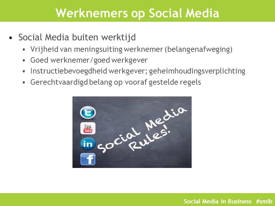 Social Media in Business #smib Werknemers op Social Media Social Media buiten werktijd Vrijheid van meningsuiting werknemer (belangenafweging) Goed we
