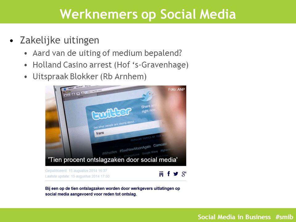 Social Media in Business #smib Werknemers op Social Media Zakelijke uitingen Aard van de uiting of medium bepalend? Holland Casino arrest (Hof 's-Grav