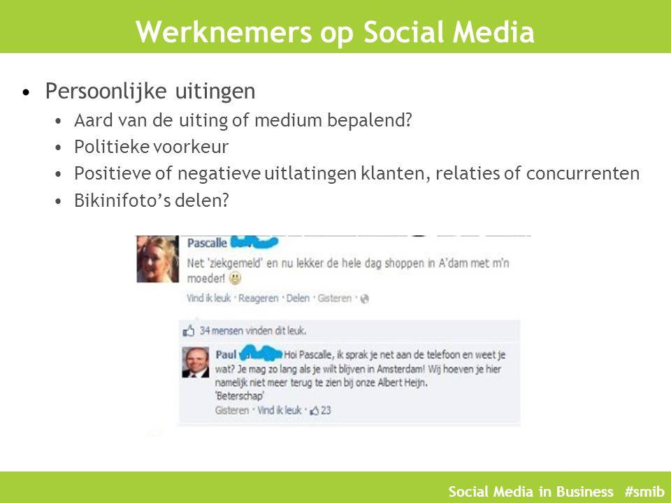 Social Media in Business #smib Werknemers op Social Media Persoonlijke uitingen Aard van de uiting of medium bepalend? Politieke voorkeur Positieve of
