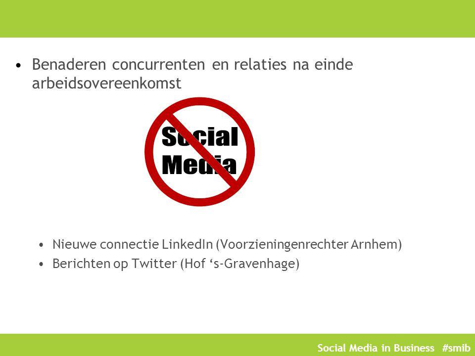 Social Media in Business #smib Benaderen concurrenten en relaties na einde arbeidsovereenkomst Nieuwe connectie LinkedIn (Voorzieningenrechter Arnhem) Berichten op Twitter (Hof 's-Gravenhage)