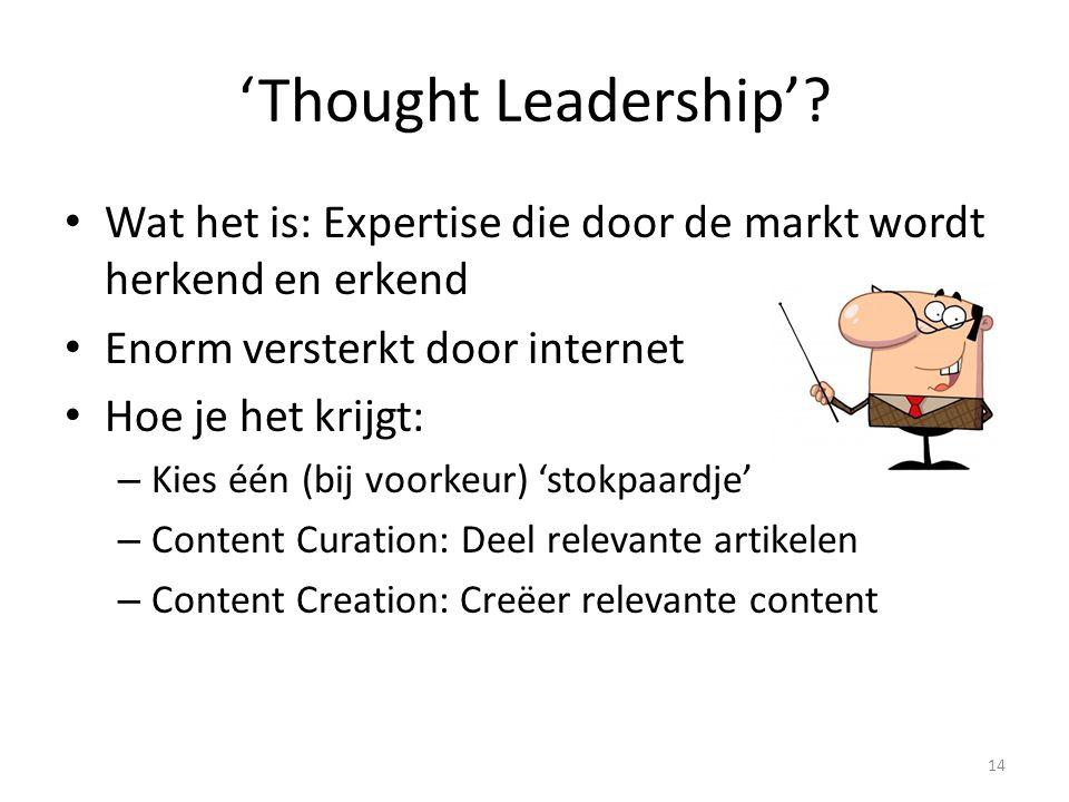 'Thought Leadership'? Wat het is: Expertise die door de markt wordt herkend en erkend Enorm versterkt door internet Hoe je het krijgt: – Kies één (bij