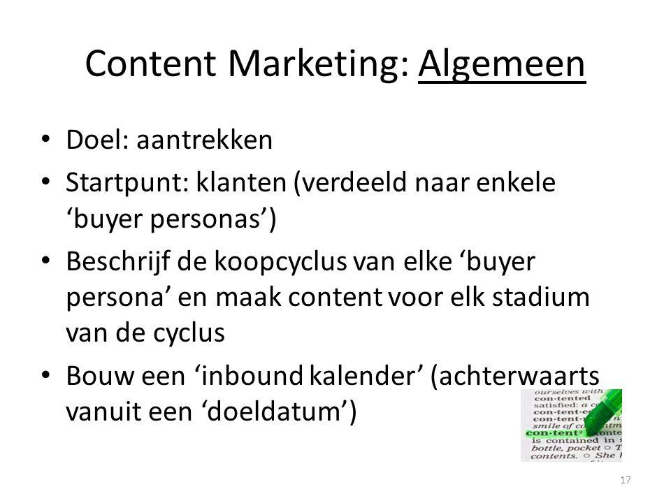 Content Marketing: Algemeen Doel: aantrekken Startpunt: klanten (verdeeld naar enkele 'buyer personas') Beschrijf de koopcyclus van elke 'buyer person