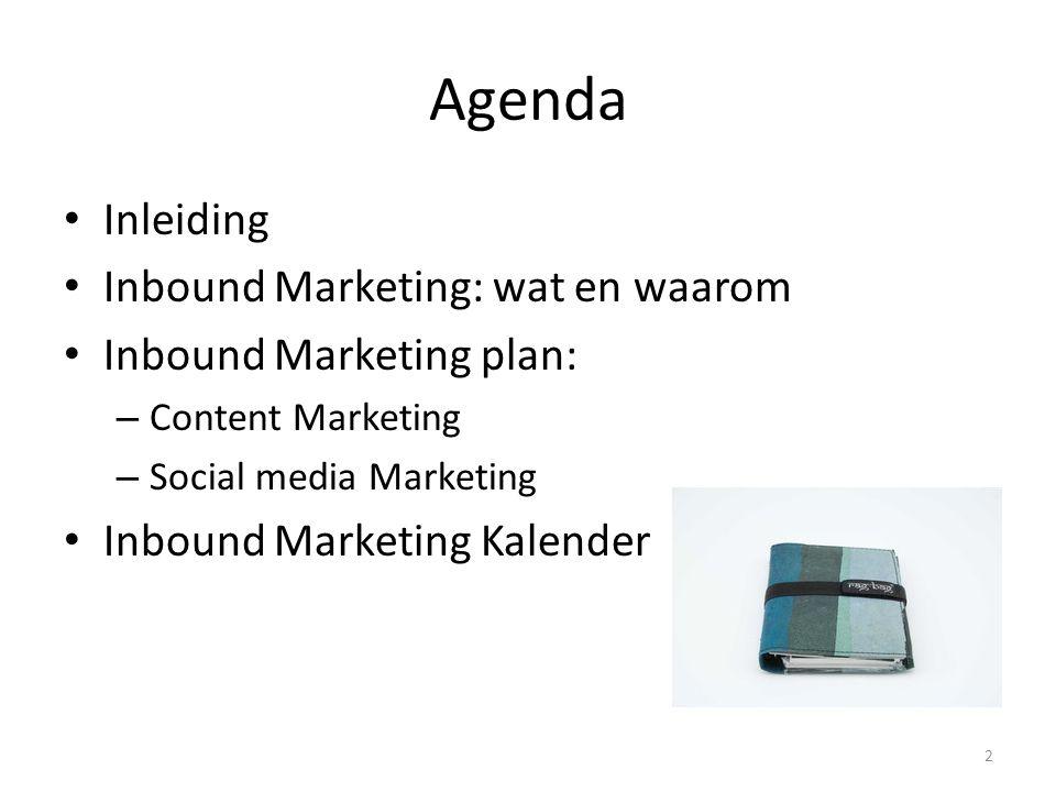 Agenda Inleiding Inbound Marketing: wat en waarom Inbound Marketing plan: – Content Marketing – Social media Marketing Inbound Marketing Kalender 2