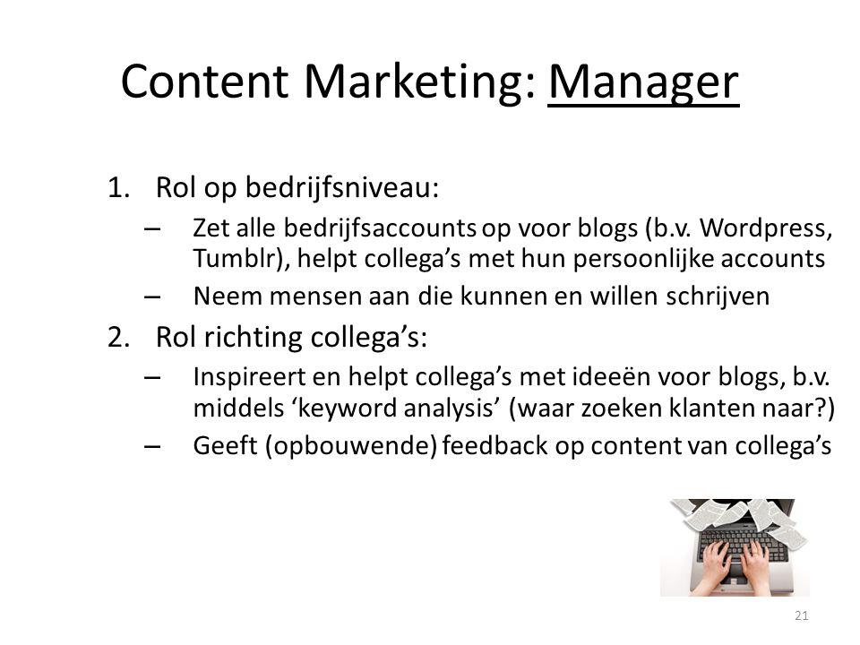 Content Marketing: Manager 1.Rol op bedrijfsniveau: – Zet alle bedrijfsaccounts op voor blogs (b.v. Wordpress, Tumblr), helpt collega's met hun persoo