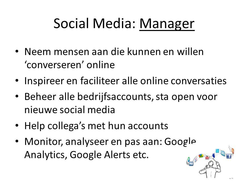 Social Media: Manager Neem mensen aan die kunnen en willen 'converseren' online Inspireer en faciliteer alle online conversaties Beheer alle bedrijfsa