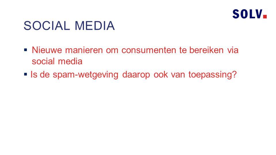 Nieuwe manieren om consumenten te bereiken via social media  Is de spam-wetgeving daarop ook van toepassing.