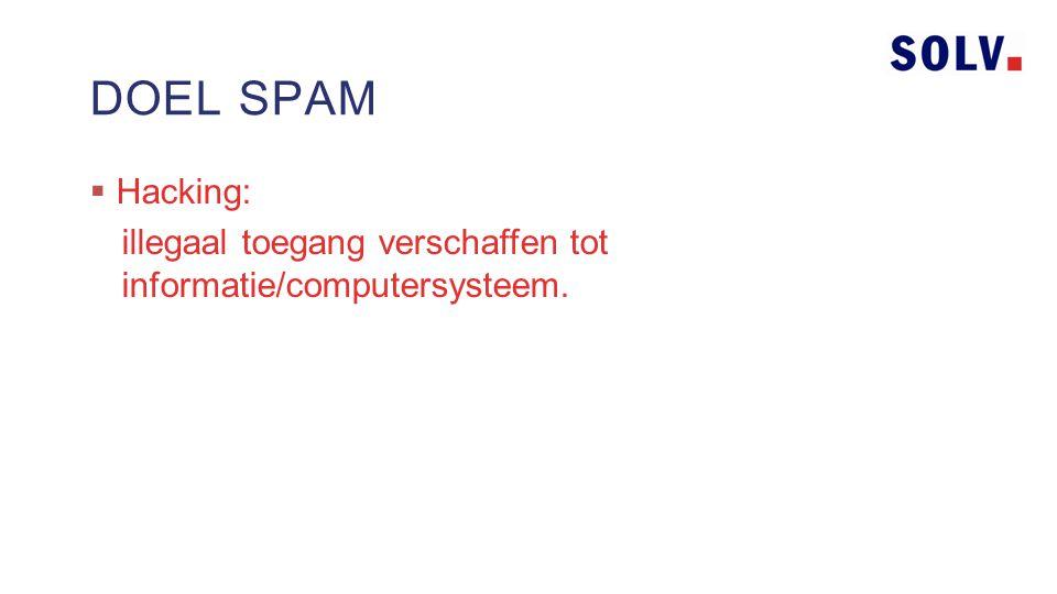  Hacking: illegaal toegang verschaffen tot informatie/computersysteem. DOEL SPAM