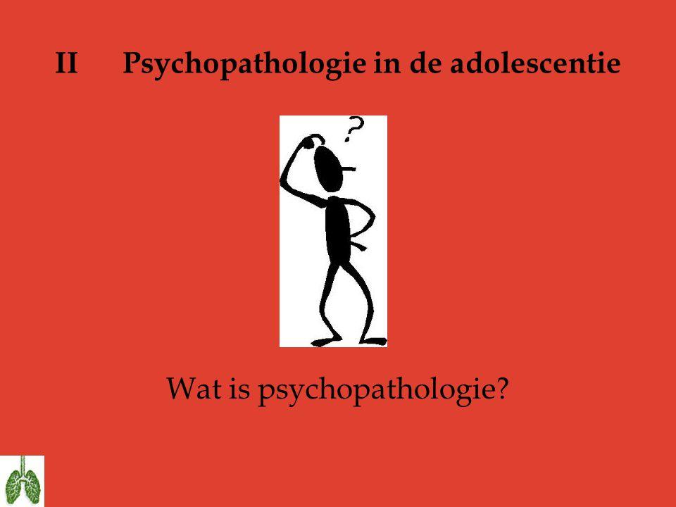 II Psychopathologie in de adolescentie Wat is psychopathologie?