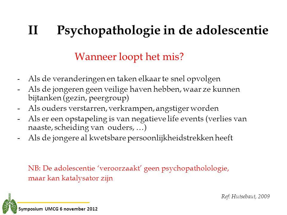 Symposium UMCG 6 november 2012 IIPsychopathologie in de adolescentie Wanneer loopt het mis? - Als de veranderingen en taken elkaar te snel opvolgen -A