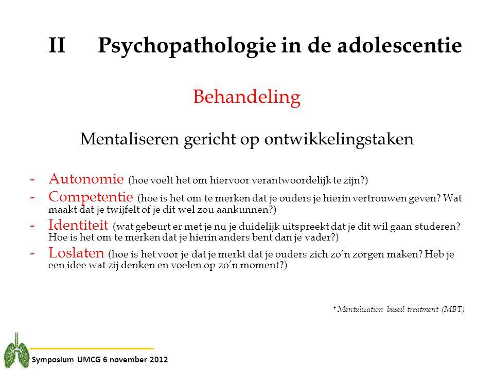 Symposium UMCG 6 november 2012 IIPsychopathologie in de adolescentie Behandeling Mentaliseren gericht op ontwikkelingstaken -Autonomie (hoe voelt het