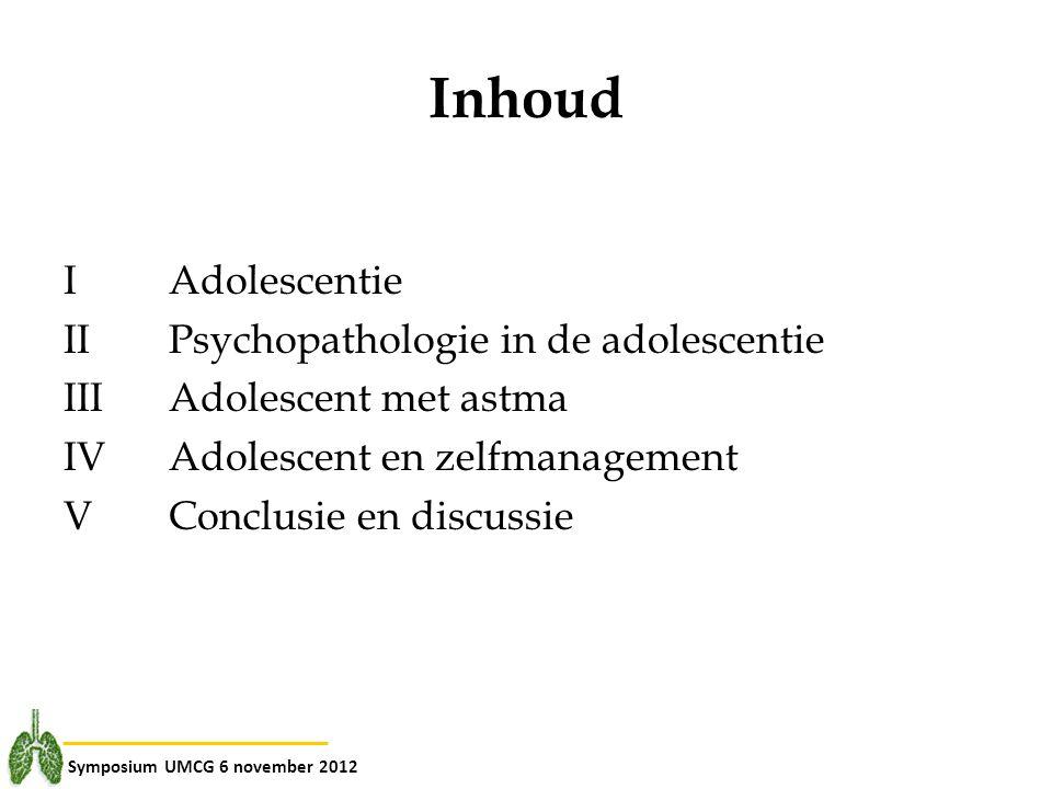 Inhoud IAdolescentie IIPsychopathologie in de adolescentie IIIAdolescent met astma IVAdolescent en zelfmanagement VConclusie en discussie