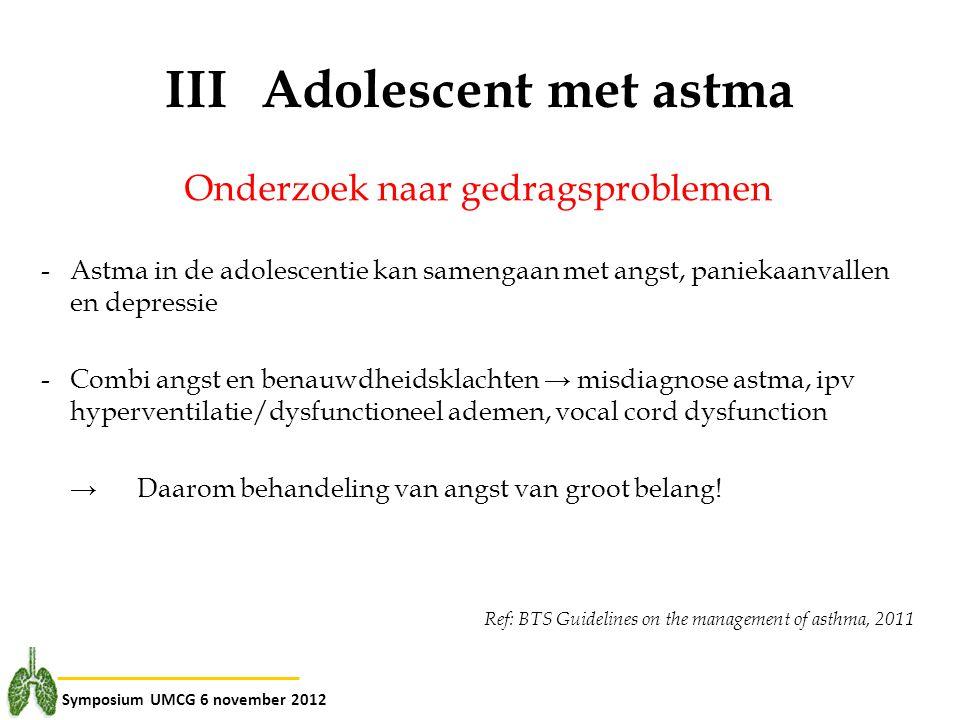 Symposium UMCG 6 november 2012 IIIAdolescent met astma Onderzoek naar gedragsproblemen -Astma in de adolescentie kan samengaan met angst, paniekaanval